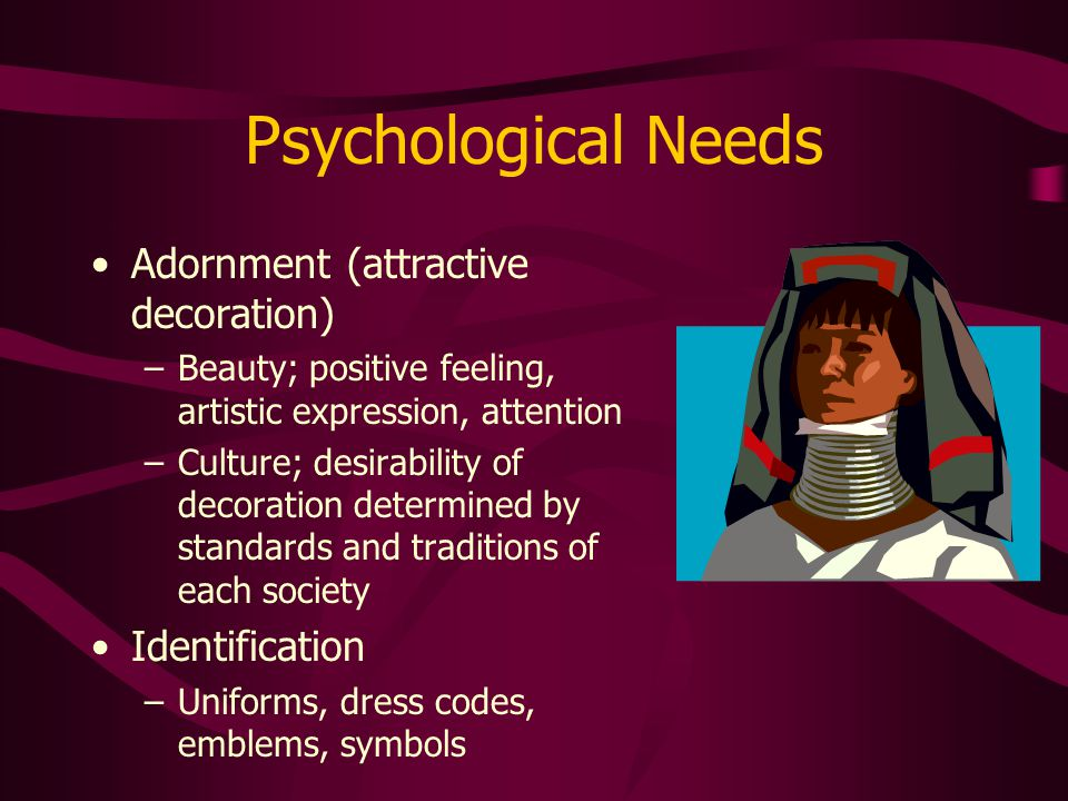 Psychological Needs Adornment (attractive decoration) Identification