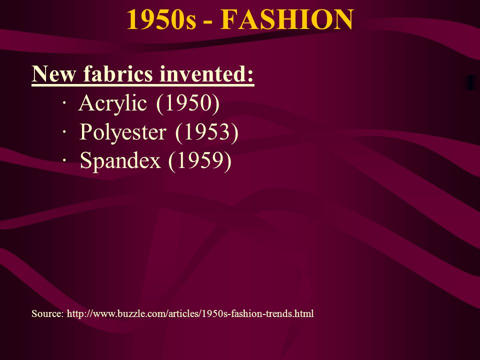 1950s - FASHION New fabrics invented: · Acrylic (1950)