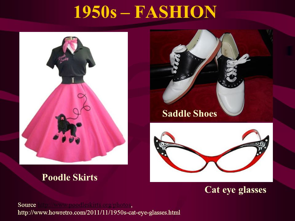 1950s – FASHION Saddle Shoes Poodle Skirts Cat eye glasses