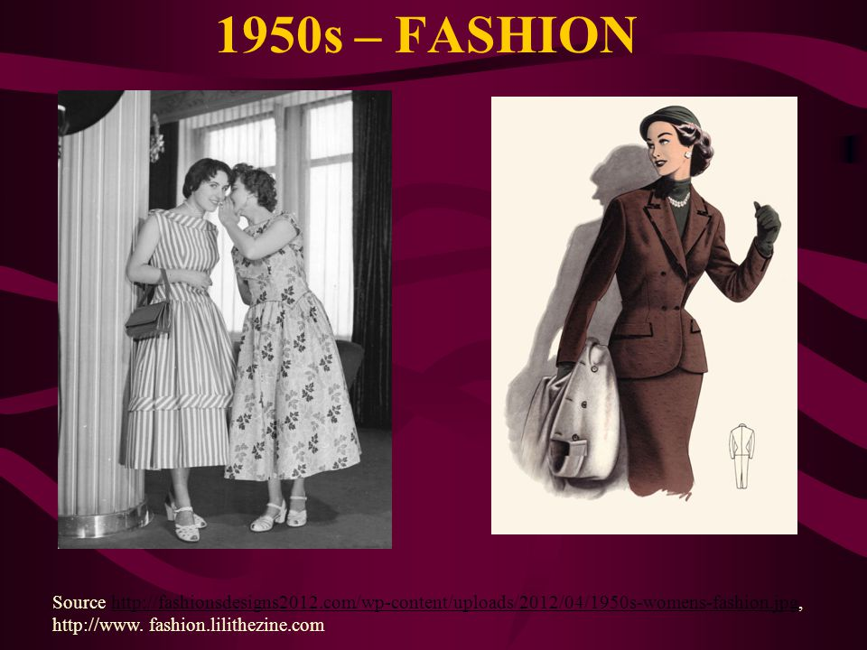 1950s – FASHION Source http://fashionsdesigns2012.com/wp-content/uploads/2012/04/1950s-womens-fashion.jpg, http://www.