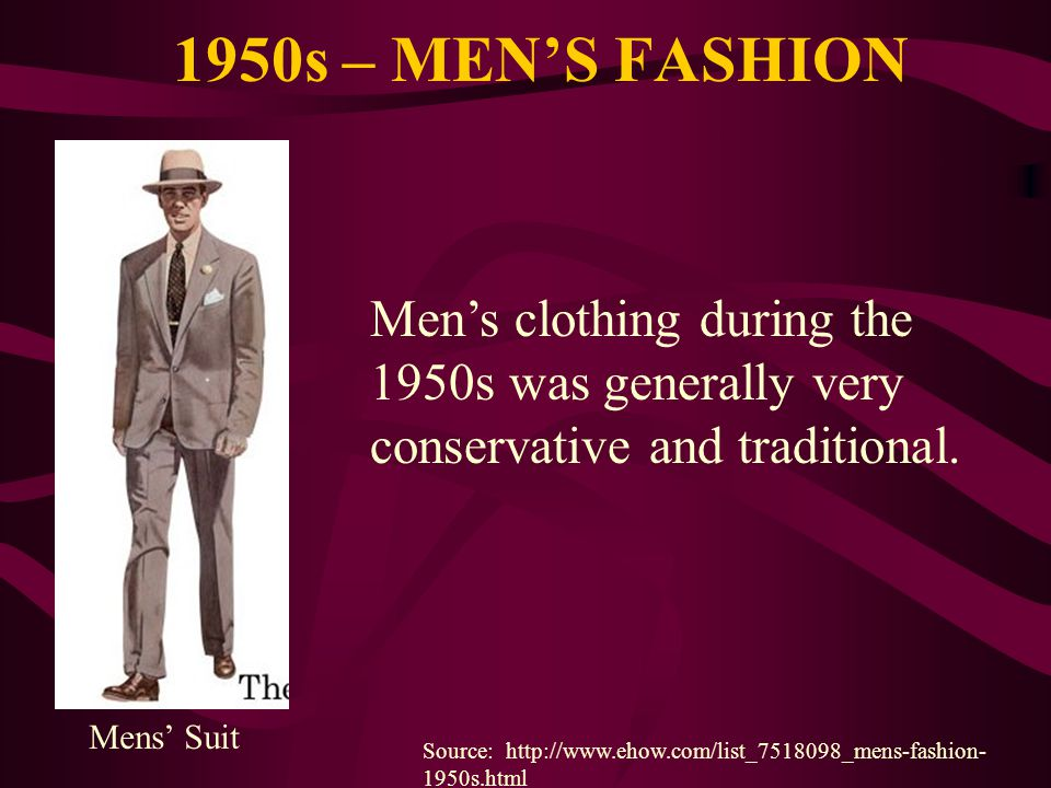 1950s – MEN'S FASHION Men's clothing during the 1950s was generally very conservative and traditional.