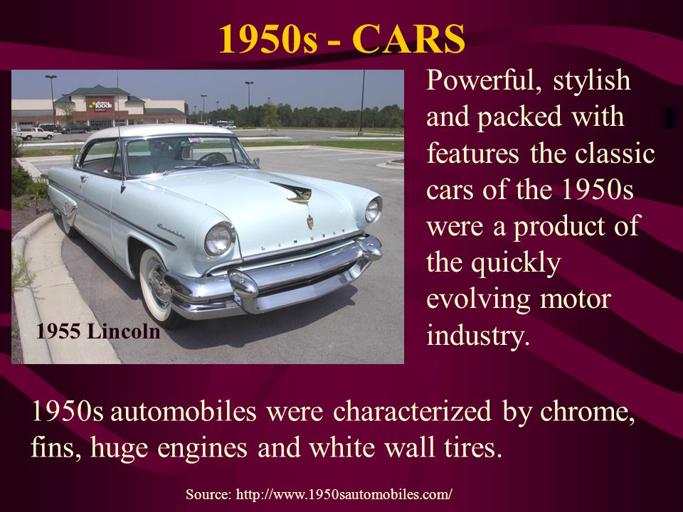 1950s - CARS Powerful, stylish and packed with features the classic cars of the 1950s were a product of the quickly evolving motor industry.
