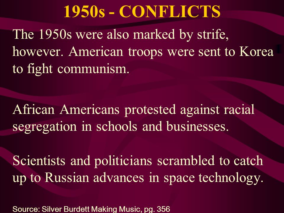1950s - CONFLICTS The 1950s were also marked by strife, however. American troops were sent to Korea to fight communism.