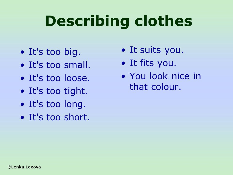 Describing clothes It suits you. It s too big. It fits you.