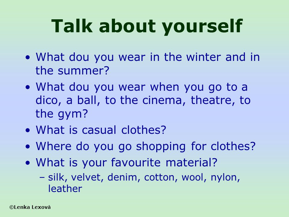 Talk about yourself What dou you wear in the winter and in the summer