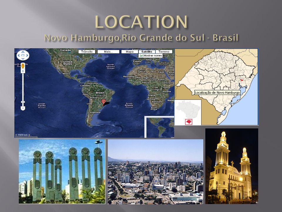 LOCATION Novo Hamburgo,Rio Grande do Sul - Brasil