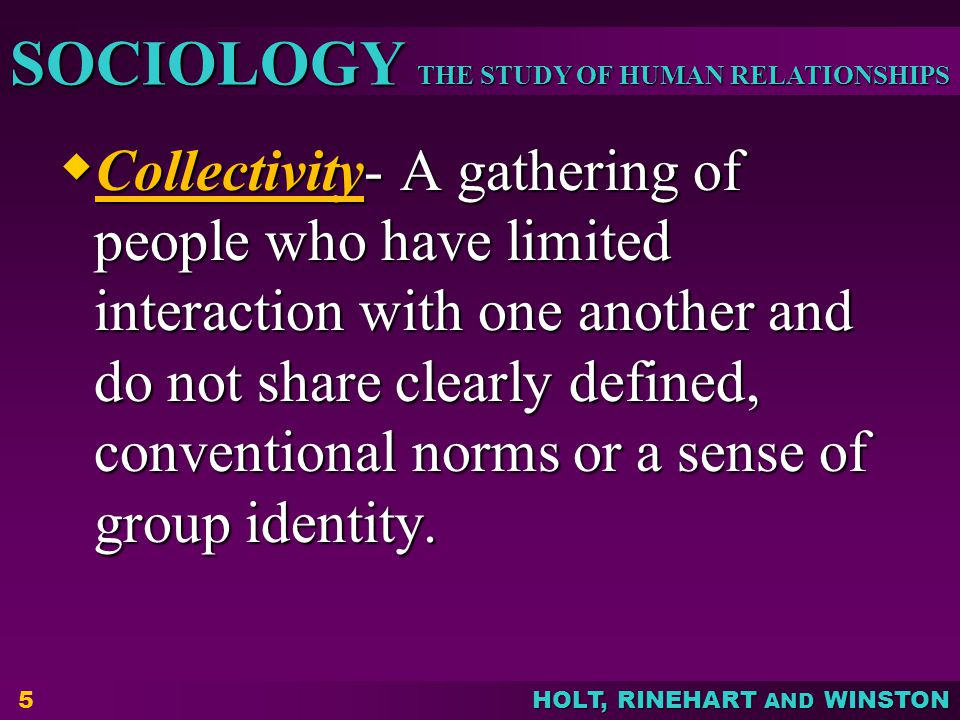 Collectivity- A gathering of people who have limited interaction with one another and do not share clearly defined, conventional norms or a sense of group identity.