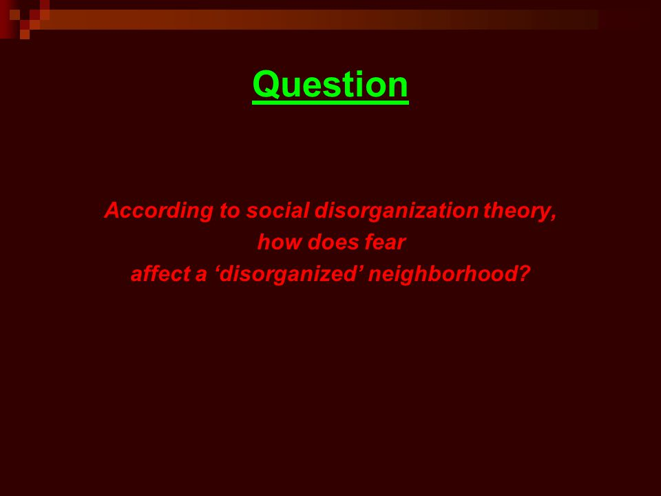 Question According to social disorganization theory, how does fear