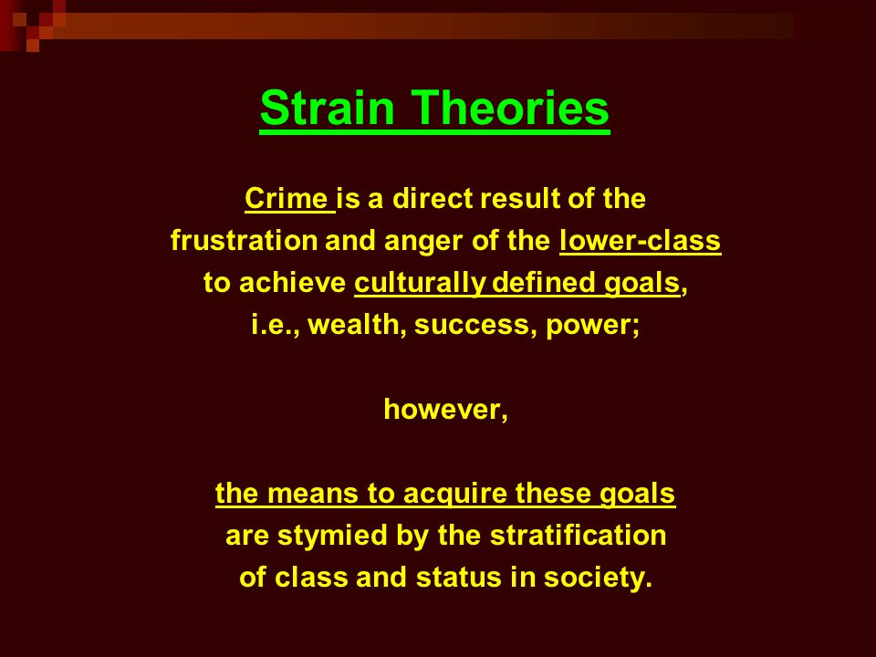 Strain Theories Crime is a direct result of the