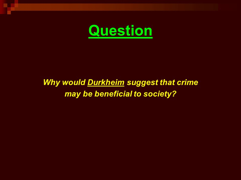 Why would Durkheim suggest that crime may be beneficial to society