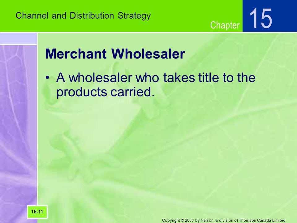 15 Channel and Distribution Strategy. Merchant Wholesaler. A wholesaler who takes title to the products carried.