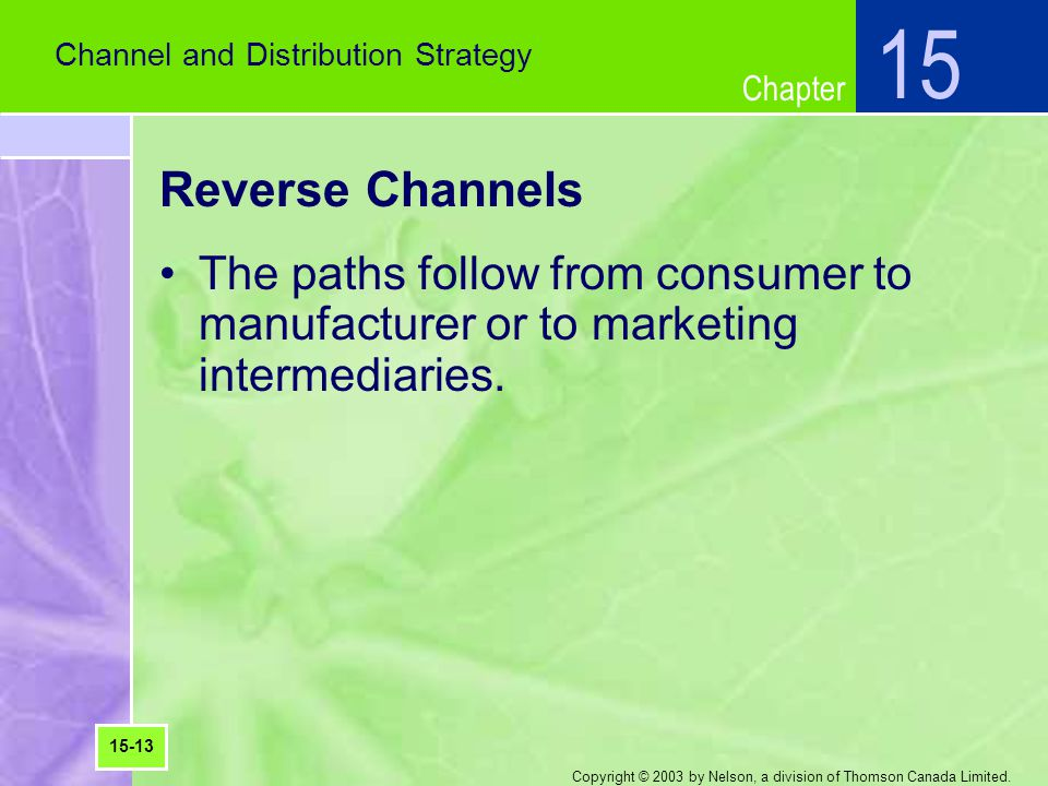 15 Channel and Distribution Strategy. Reverse Channels. The paths follow from consumer to manufacturer or to marketing intermediaries.