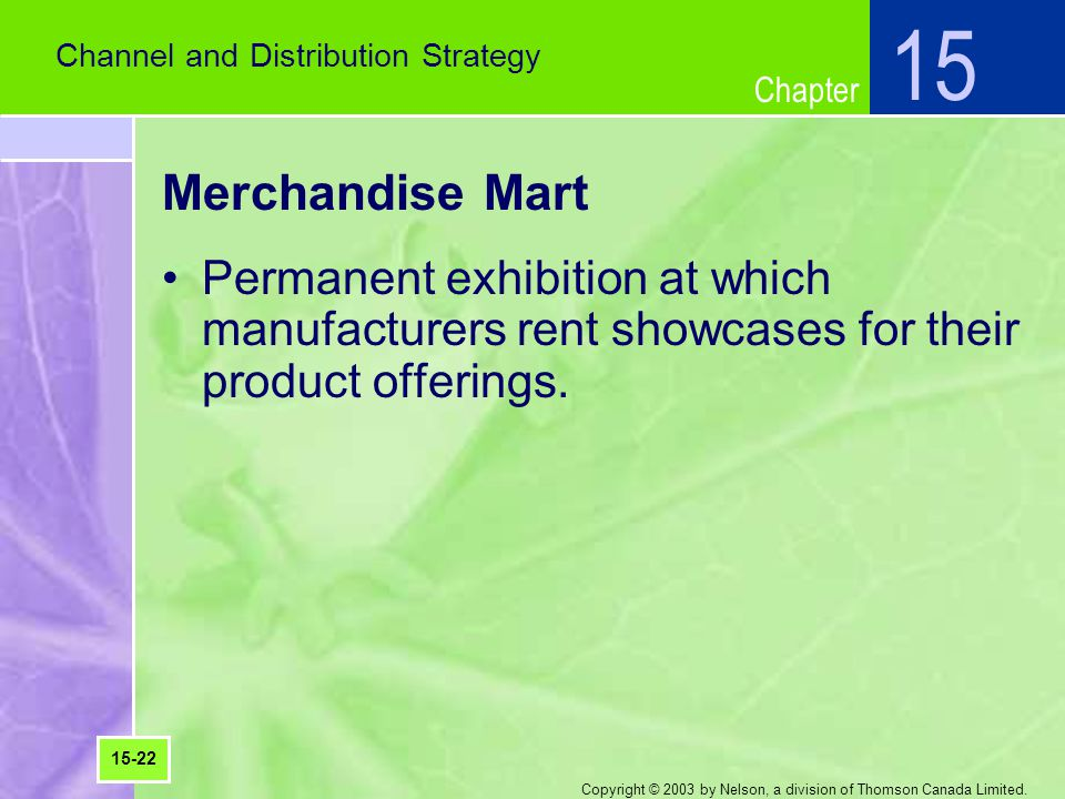 15 Channel and Distribution Strategy. Merchandise Mart. Permanent exhibition at which manufacturers rent showcases for their product offerings.