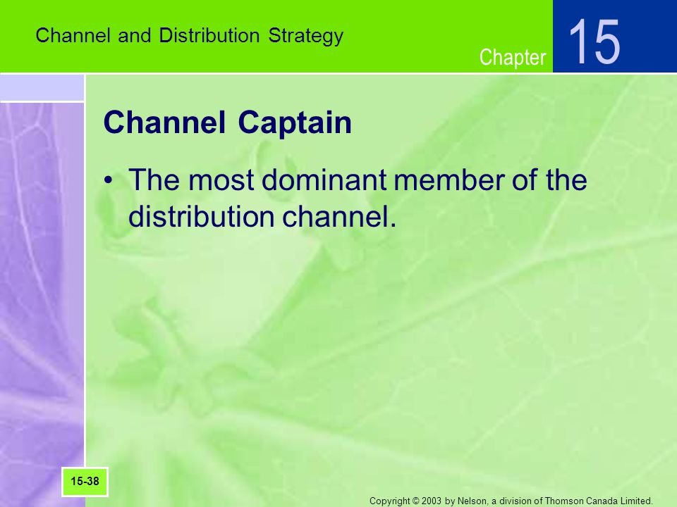 15 Channel and Distribution Strategy. Channel Captain. The most dominant member of the distribution channel.
