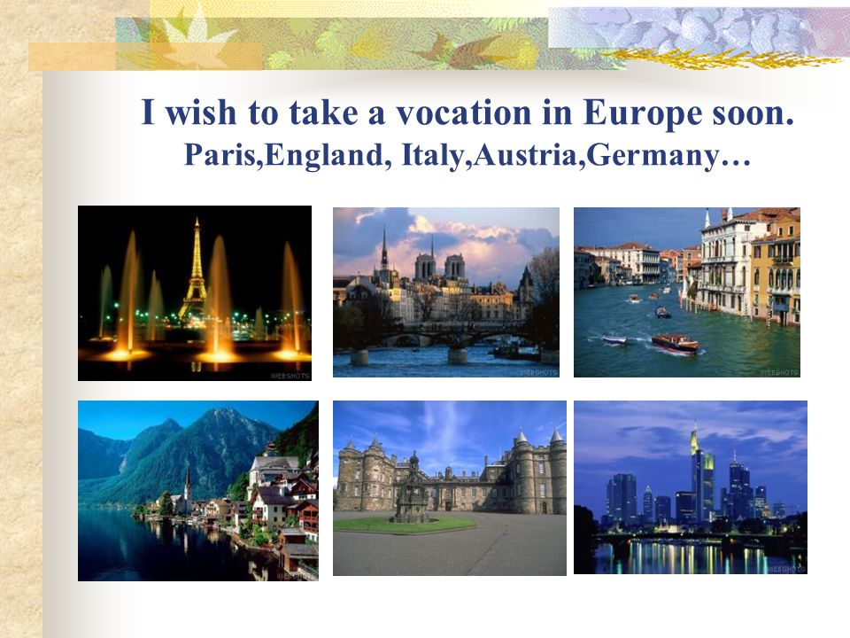 I wish to take a vocation in Europe soon