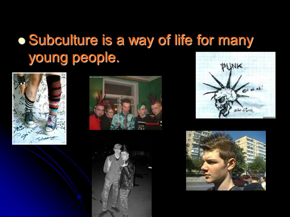 Subculture is a way of life for many young people.