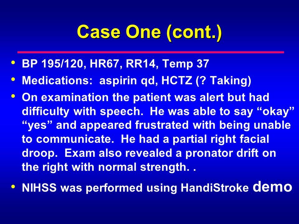 Case One (cont.) BP 195/120, HR67, RR14, Temp 37