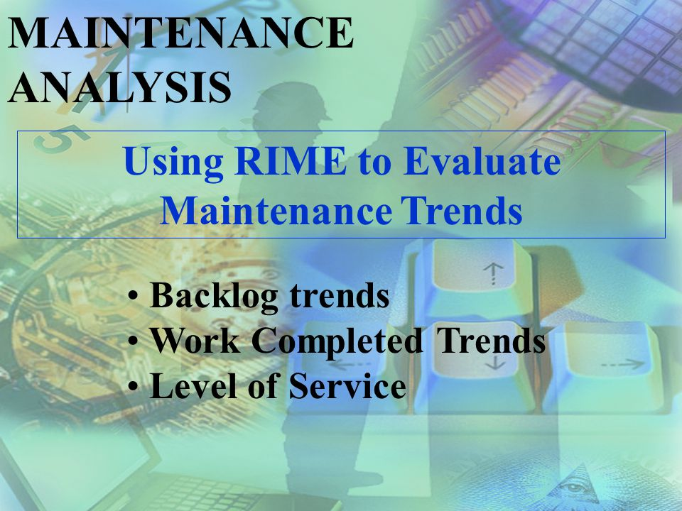 MAINTENANCE ANALYSIS Using RIME to Evaluate Maintenance Trends