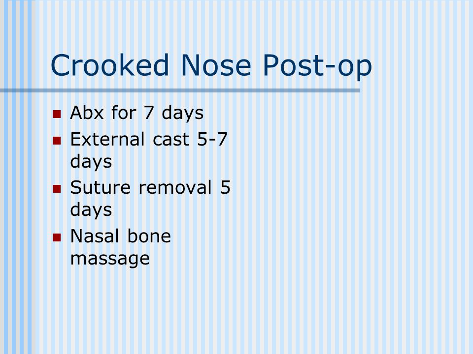 Crooked Nose Post-op Abx for 7 days External cast 5-7 days