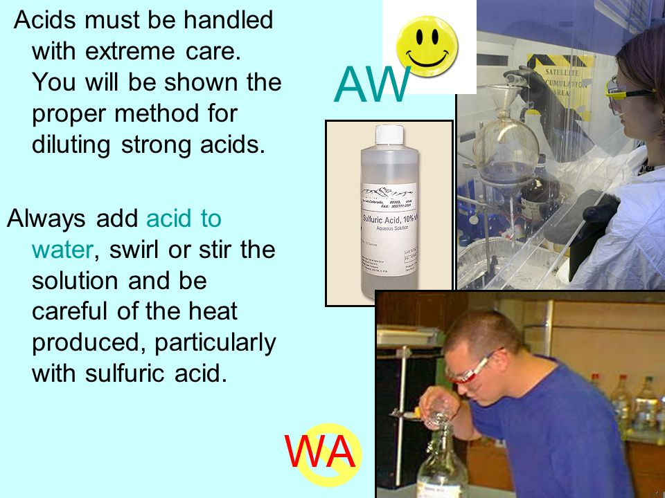 Acids must be handled with extreme care