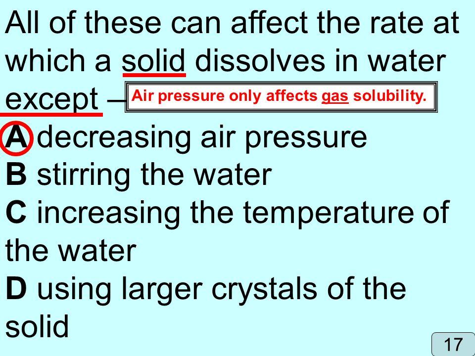A decreasing air pressure B stirring the water