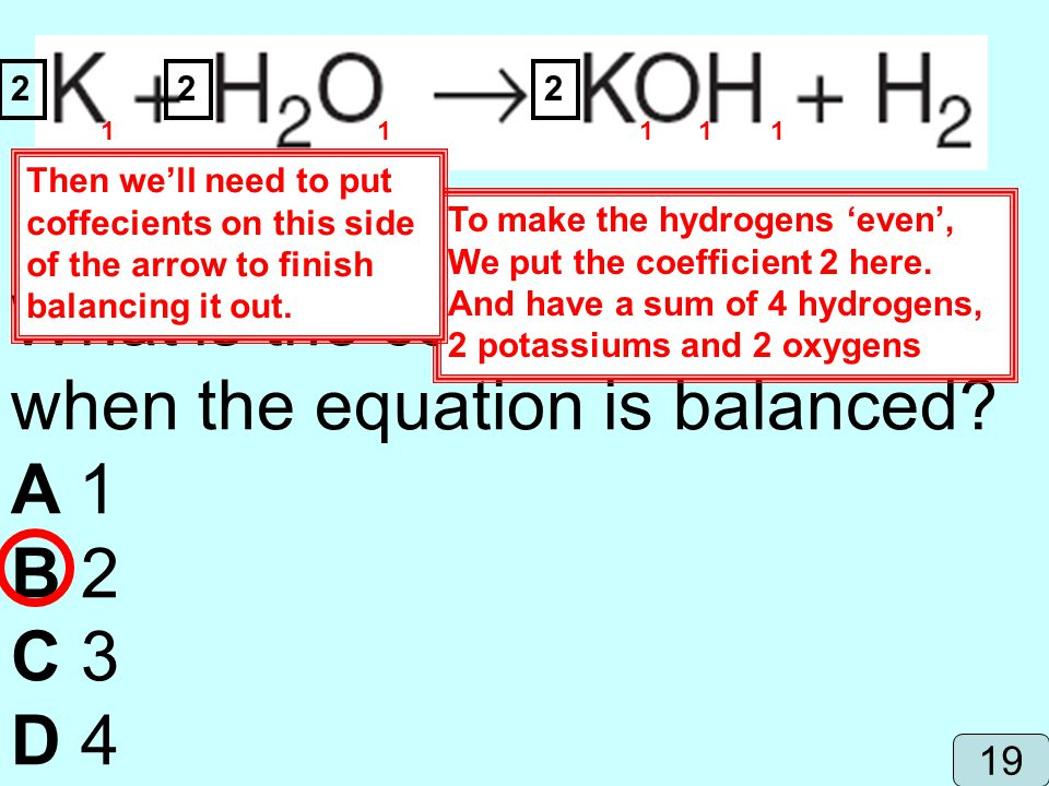 What is the coefficient for H2O when the equation is balanced A 1 B 2