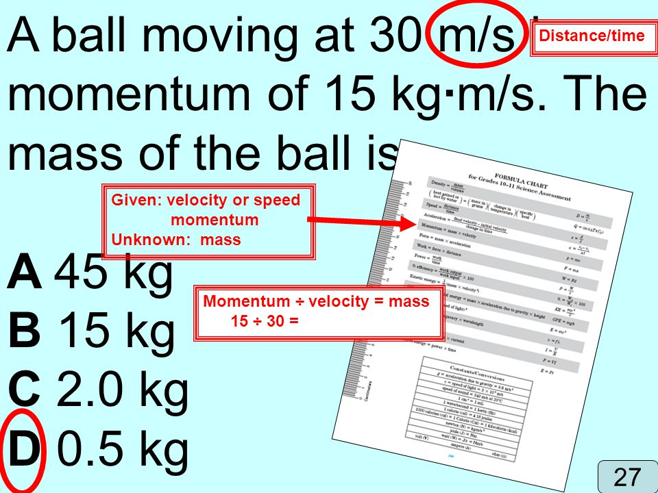 A ball moving at 30 m/s has a momentum of 15 kg·m/s