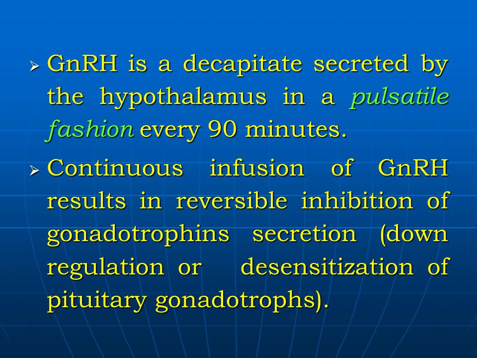 GnRH is a decapitate secreted by the hypothalamus in a pulsatile fashion every 90 minutes.