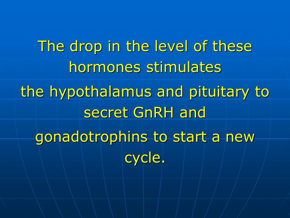 The drop in the level of these hormones stimulates