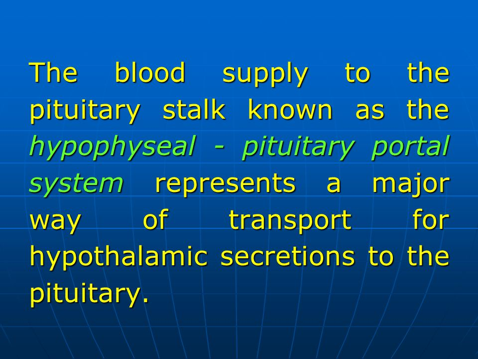 The blood supply to the pituitary stalk known as the hypophyseal - pituitary portal system represents a major way of transport for hypothalamic secretions to the pituitary.