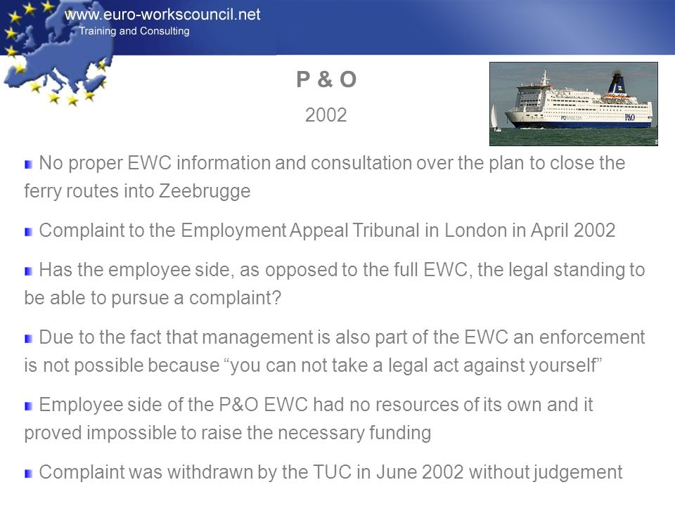 P & O 2002. No proper EWC information and consultation over the plan to close the ferry routes into Zeebrugge.
