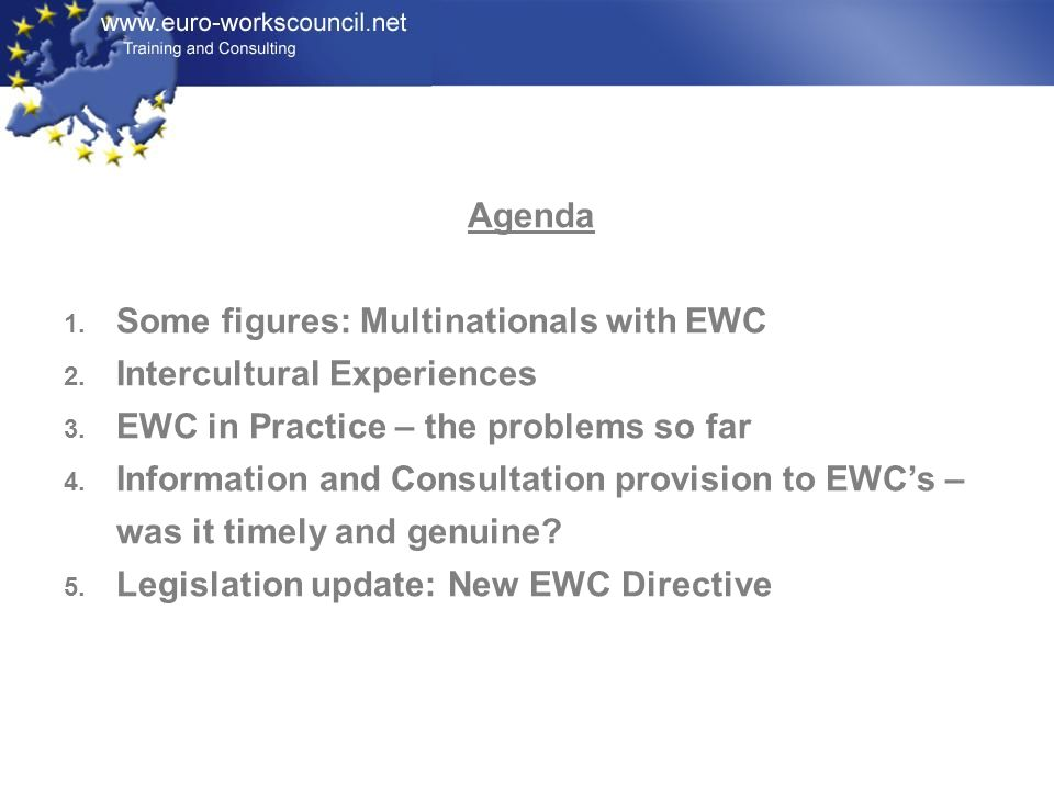 Agenda Some figures: Multinationals with EWC. Intercultural Experiences. EWC in Practice – the problems so far.
