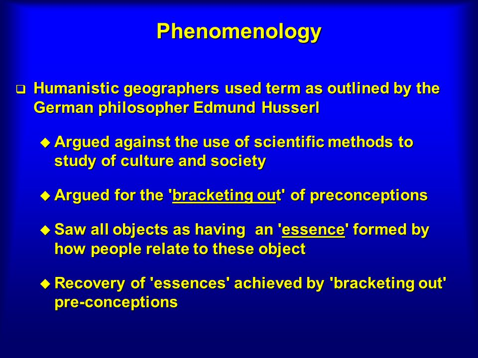 Phenomenology Humanistic geographers used term as outlined by the German philosopher Edmund Husserl.