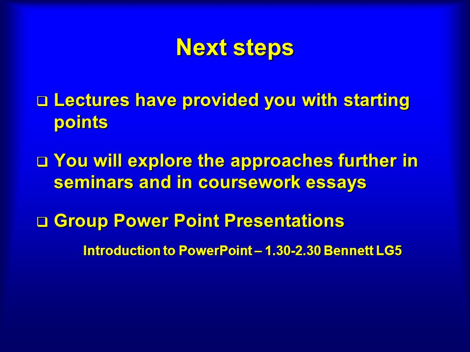 Next steps Lectures have provided you with starting points