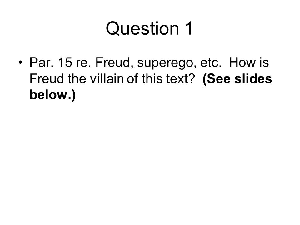Question 1 Par. 15 re. Freud, superego, etc. How is Freud the villain of this text.
