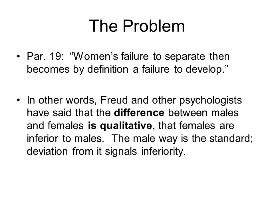 The Problem Par. 19: Women's failure to separate then becomes by definition a failure to develop.