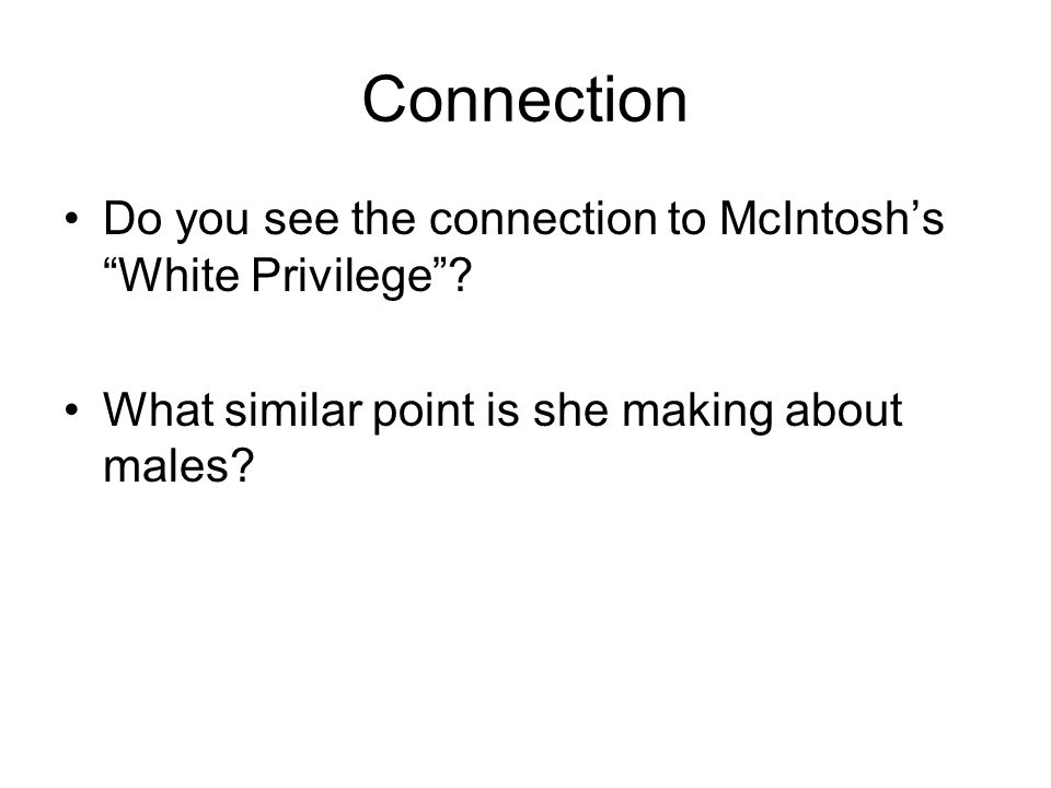 Connection Do you see the connection to McIntosh's White Privilege