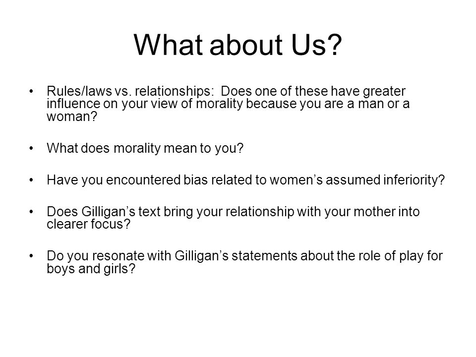 What about Us Rules/laws vs. relationships: Does one of these have greater influence on your view of morality because you are a man or a woman