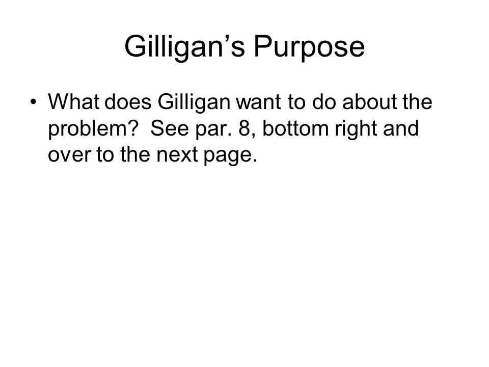 Gilligan's Purpose What does Gilligan want to do about the problem.