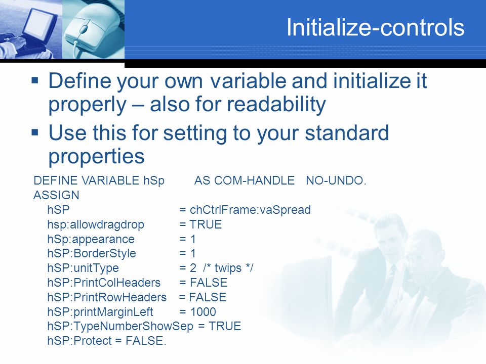 Initialize-controls Define your own variable and initialize it properly – also for readability. Use this for setting to your standard properties.
