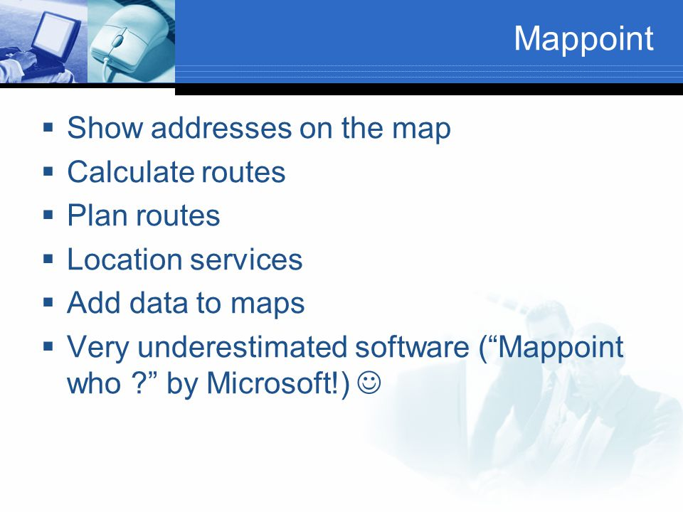 Mappoint Show addresses on the map Calculate routes Plan routes