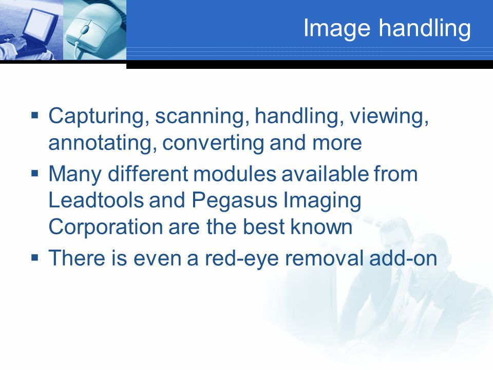 Image handling Capturing, scanning, handling, viewing, annotating, converting and more.