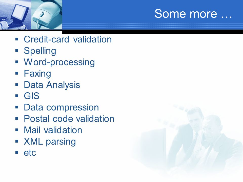 Some more … Credit-card validation Spelling Word-processing Faxing