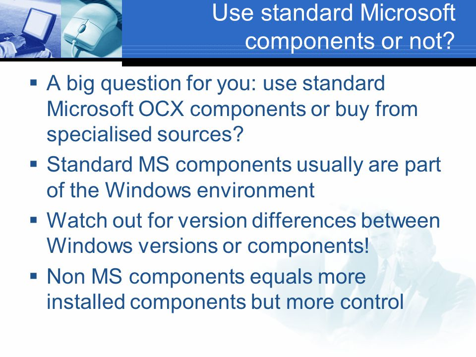 Use standard Microsoft components or not