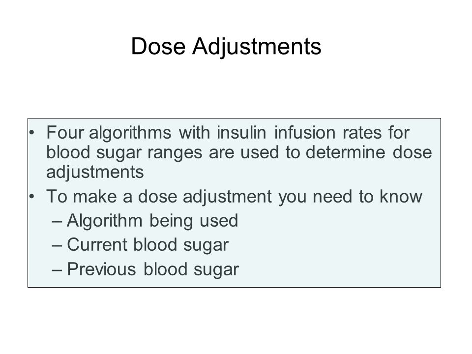 Dose Adjustments Four algorithms with insulin infusion rates for blood sugar ranges are used to determine dose adjustments.