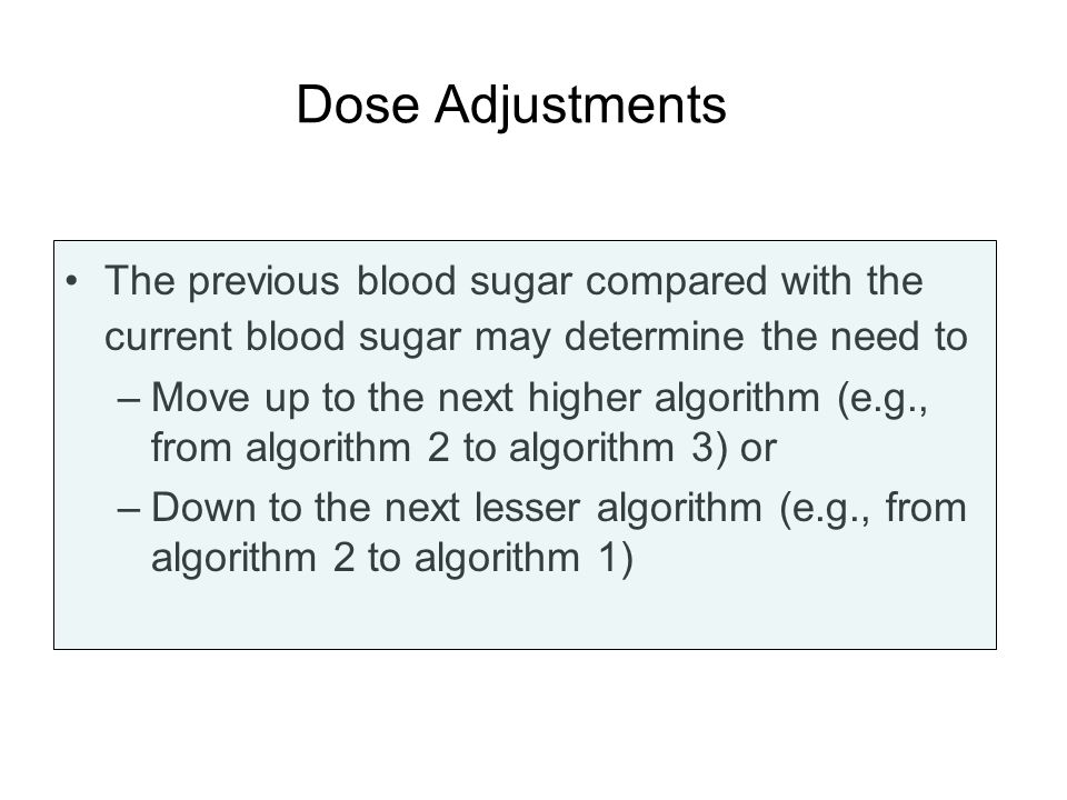 Dose Adjustments The previous blood sugar compared with the current blood sugar may determine the need to.
