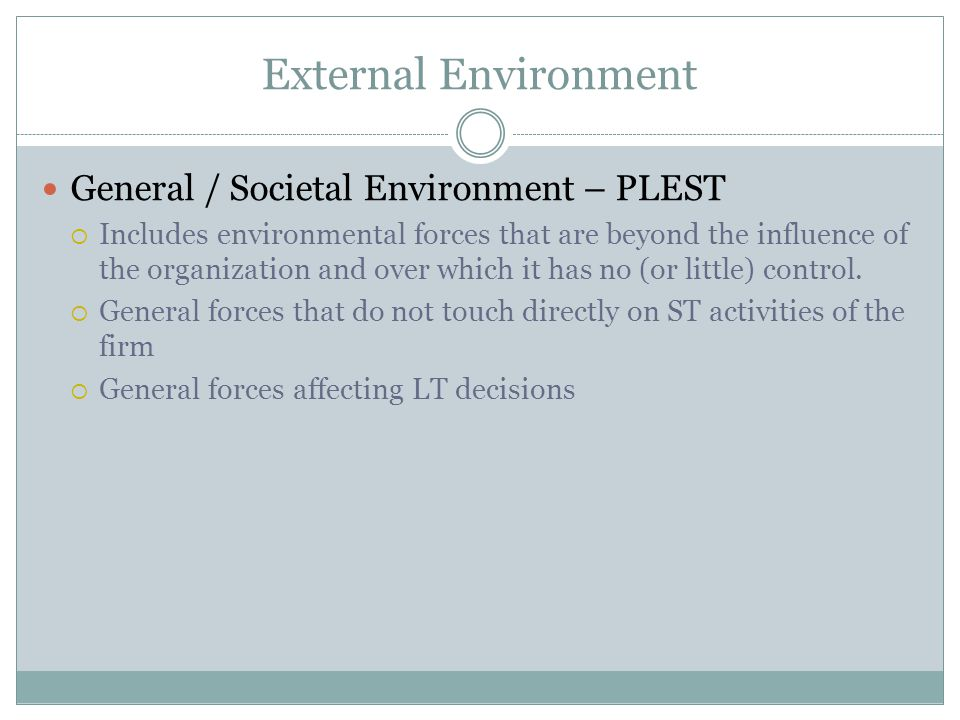 External Environment General / Societal Environment – PLEST