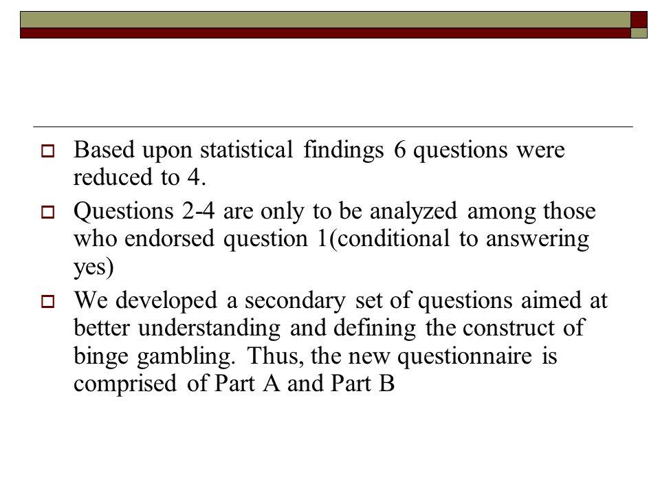 Based upon statistical findings 6 questions were reduced to 4.