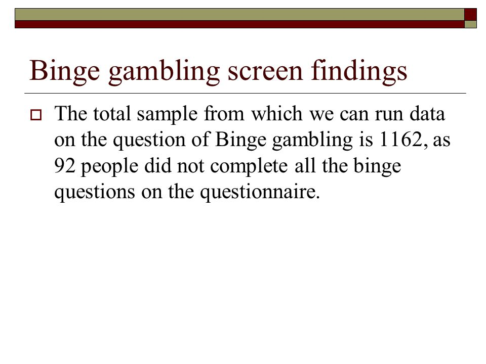 Binge gambling screen findings