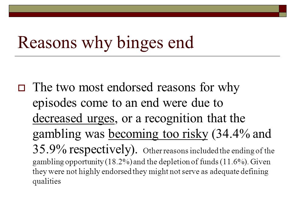 Reasons why binges end